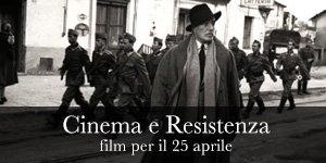 Cinema & Resistenza: film per il 25 aprile, Festa della Liberazione dal nazifascismo
