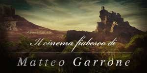 Il cinema fiabesco di Matteo Garrone