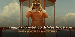 L'immaginario estetico di Wes Anderson