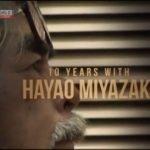 "Come vedere gratis il nuovo documentario ""10 Years With Hayao Miyazaki"""